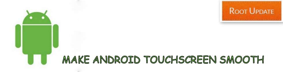 Make android Touchscreen smooth
