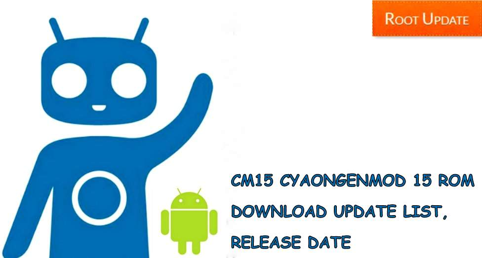 CYANOGENMOD 15 CM15 ROM DOWNLOAD, ELIGIBLE DEVICES, RELEASE DATE