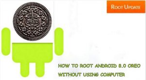 HOW TO ROOT ANDROID 8.0 OREO WITHOUT USING COMPUTER