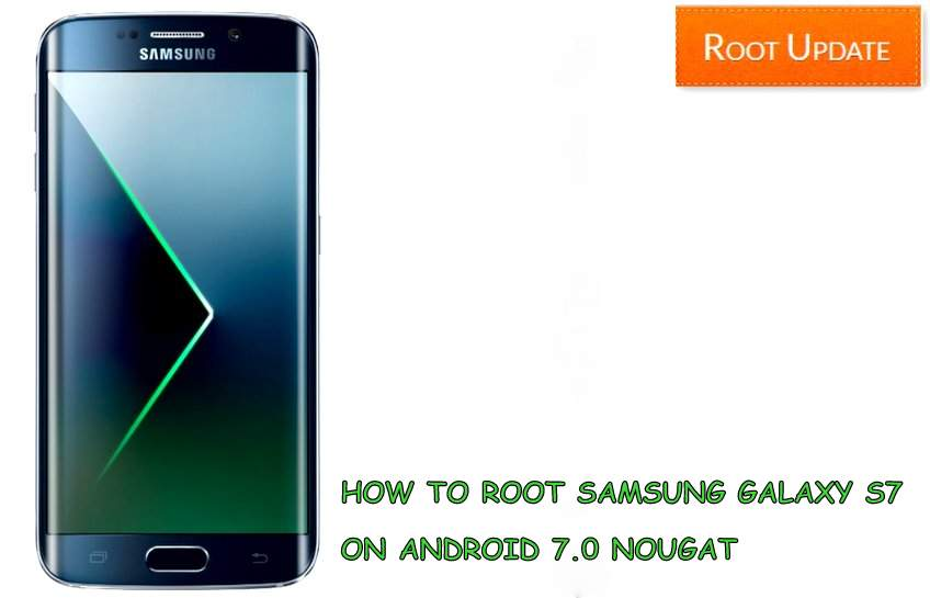 ROOT SAMSUNG GALAXY S7 AFTER ANDROID NOUGAT UPDATE