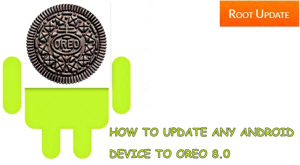 UPDATE ANY ANDROID DEVICE TO ANDROID 8.0 OREO