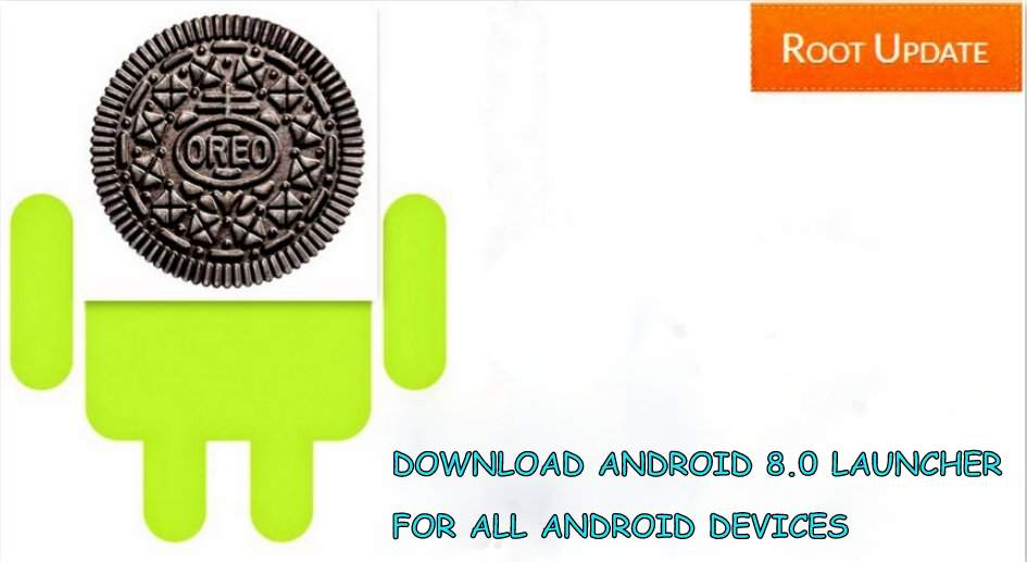 DOWNLOAD ANDROID 8.0 LAUNCHER FOR ANDROID DEVICES