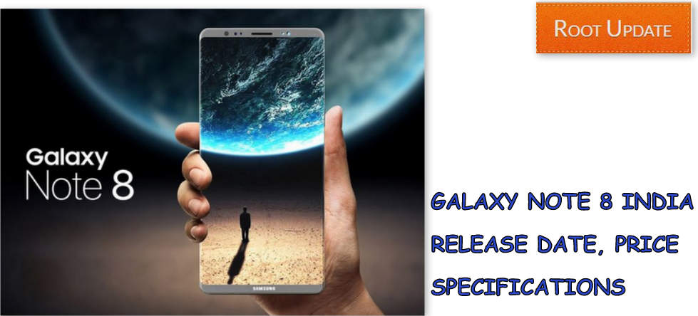 Galaxy Note 8 India Launch Date, price and Specifications