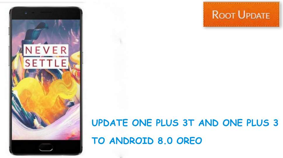 Update Oneplus 3T and 3 to android 8.0 Oreo