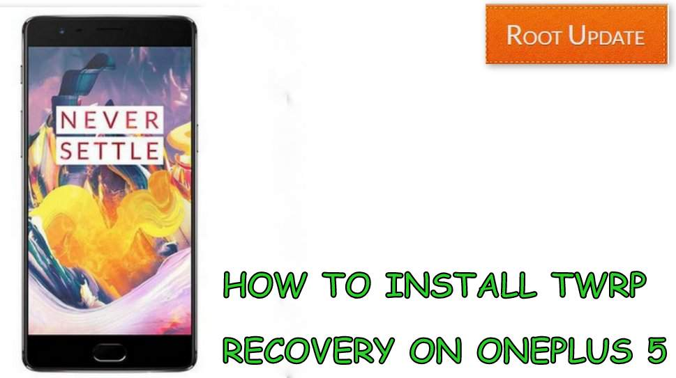 How to Install TWRP recovery on Oneplus 5