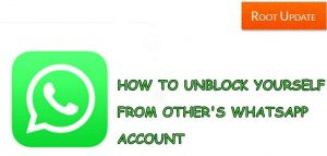 HOW TO UNBLOCK YOUR NUMBER FROM OTHER'S WHATSAPP ACCOUNT