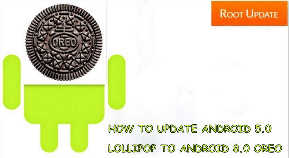 Update android 5.0 Lollipop to android 8.0 Oreo