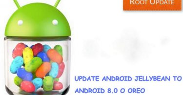 Update Android Jellybean to Android 8.0 Oreo