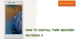 INSTALL TWRP RECOVERY ON NOKIA 3