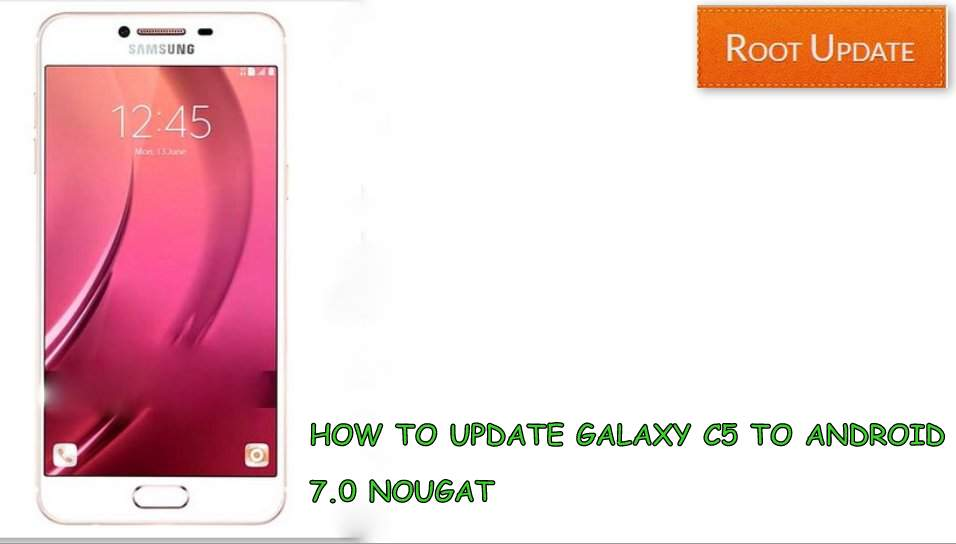 UPDATE GALAXY C5 TO ANDROID 7.0 NOUGAT