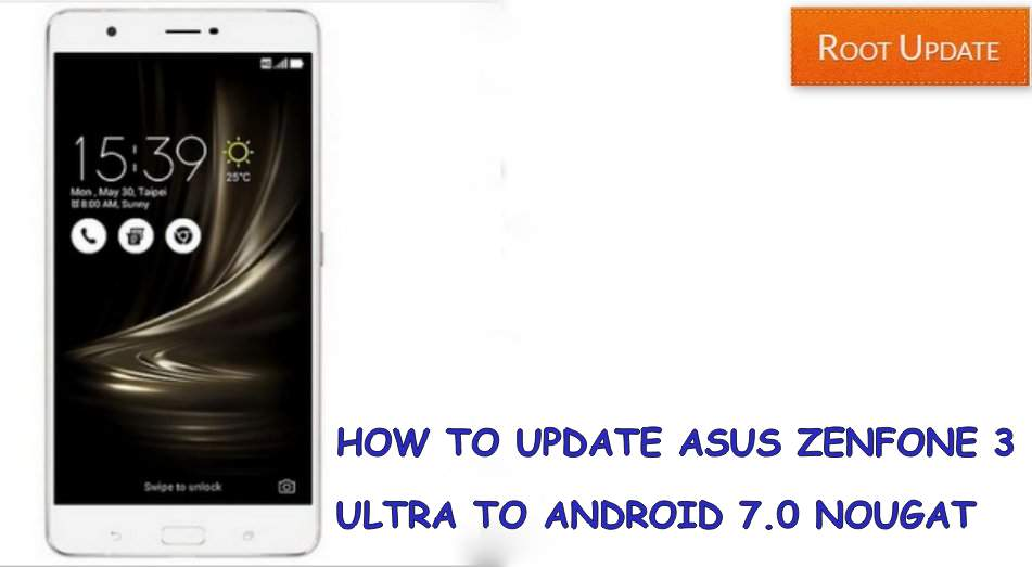 Update Asus Zenfone 3 Ultra to Android Nougat 7.0