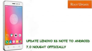 Update Lenovo K6 note to android 7.0 nougat officially