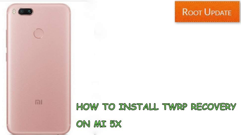 HOW TO INSTALL TWRP RECOVERY ON MI 5X