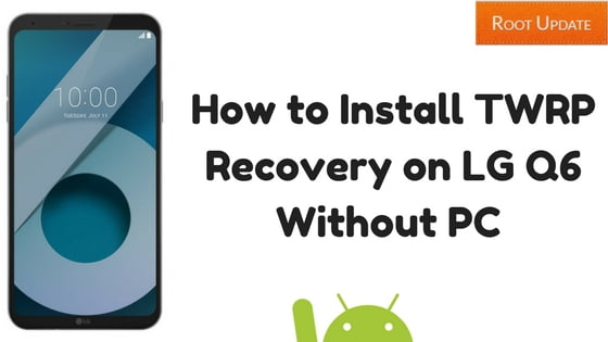 How to Install TWRP Recovery on LG Q6 Without Computer