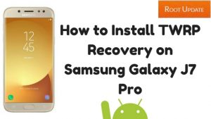 How to Install TWRP Recovery on Samsung Galaxy J7 Pro