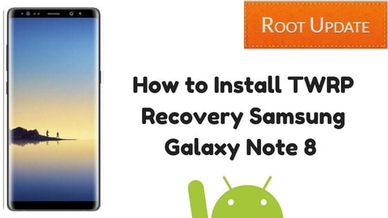 How to Install TWRP Recovery on Samsung Galaxy Note 8