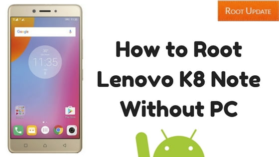 How to Root Lenovo K8 Note Without PC