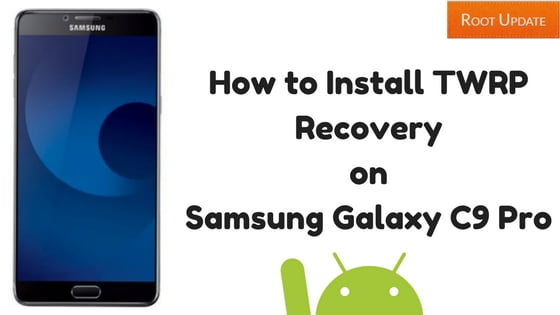 How to Install TWRP Recovery on Samsung Galaxy C9 Pro