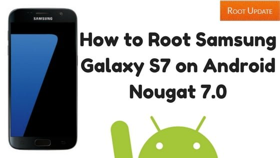 How to Root Samsung Galaxy S7 on Android Nougat 7.0
