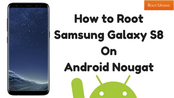 How to Root Samsung Galaxy S8 On Android Nougat - Root Update
