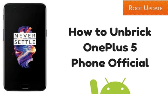 How to Unbrick OnePlus 5 Phone Official