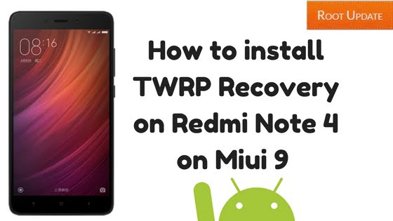 How to install TWRP Recovery on Redmi Note 4 on Miui 9