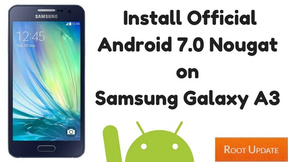Install Official Android 7.0 Nougat on Samsung Galaxy A3