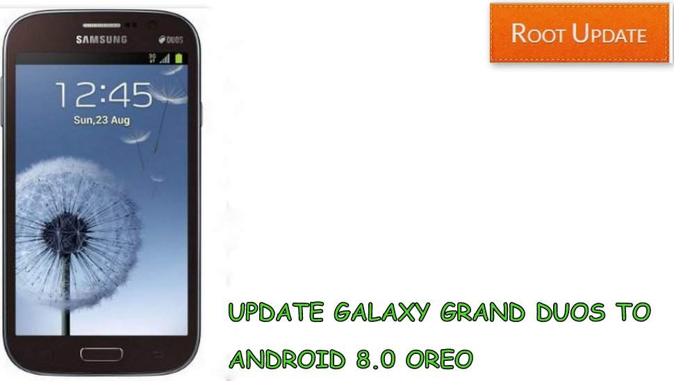 UPDATE GALAXY GRAND DUOS TO ANDROID 8.0 OREO
