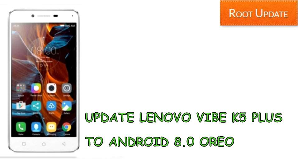 UPDATE LENOVO VIBE K5 PLUS TO ANDROID 8.0 OREO