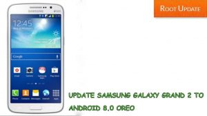 Update galaxy Grand 2 tp android 8.0 oreo