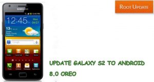 Update Galaxy S2 to android 8.0 Oreo