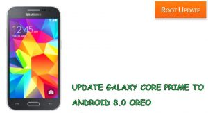 UPDATE GALAXY CORE PRIME TO ANDROID 8.0 OREO