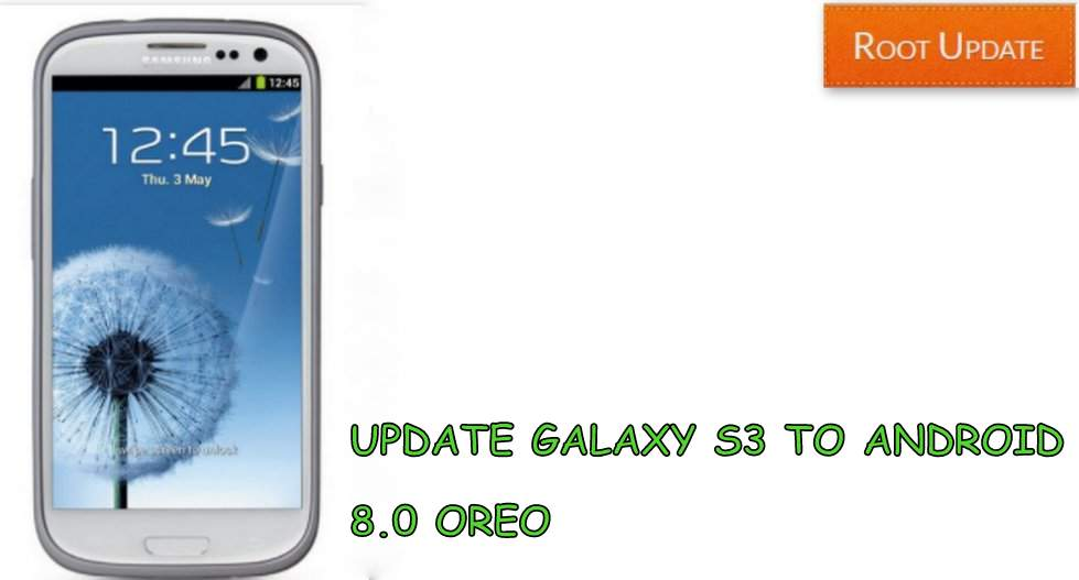 UPDATE GALAXY S3 TO ANDROID 8.0 OREO