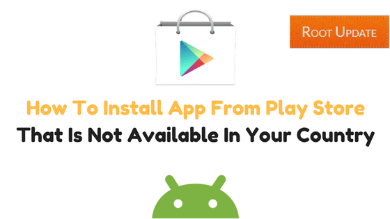 How To Install App From Play Store That Is Not Available In Your Country