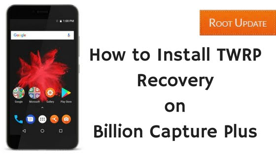How to Install TWRP Recovery on Billion Capture Plus