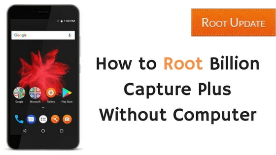 How to Root Billion Capture Plus Without Computer