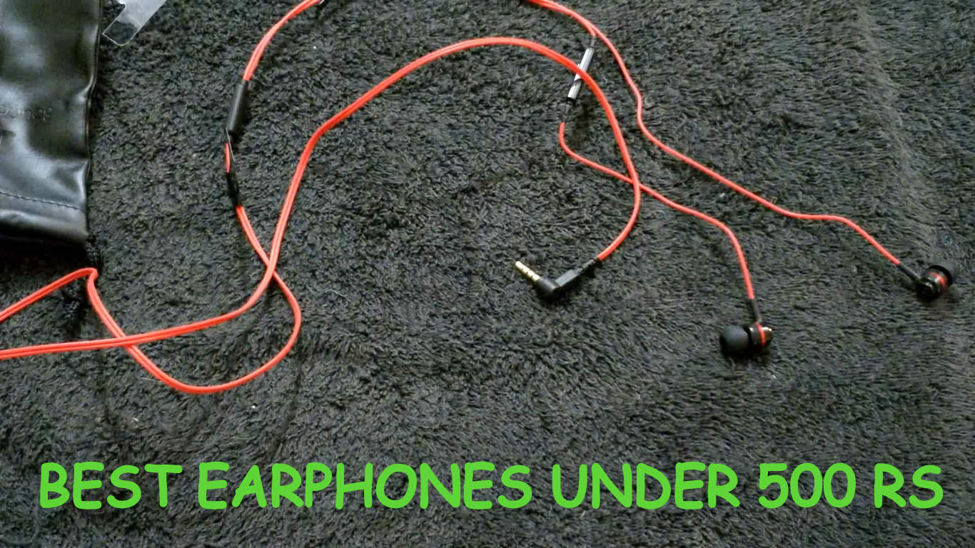 BEST EARPHONES UNDER 500 IN 2018