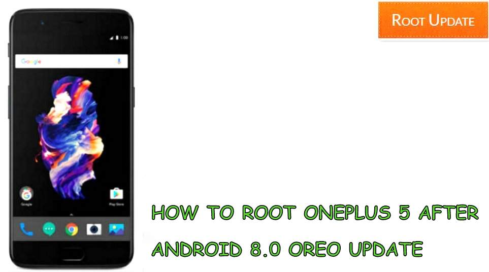 HOW TO ROOT ONEPLUS 5 AFTER ANDROID 8.0 OREO UPDATE
