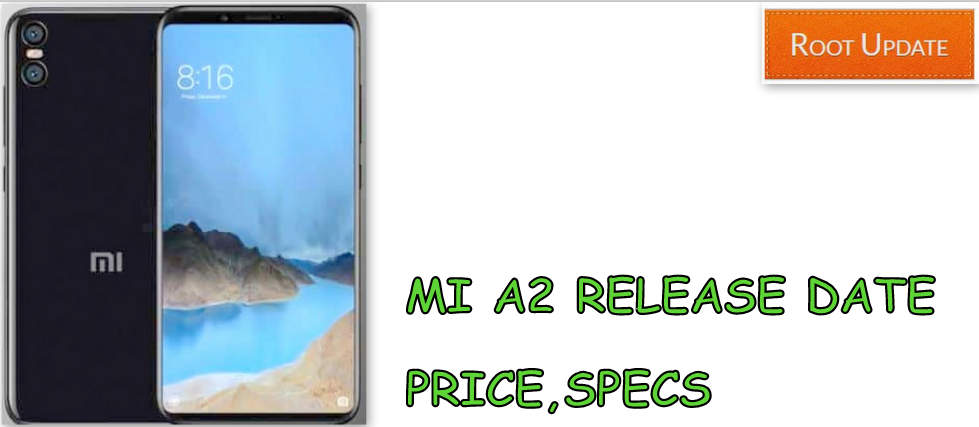 MI A2 INDIA RELEASE DATE, PRICE, SPECIFICATIONS