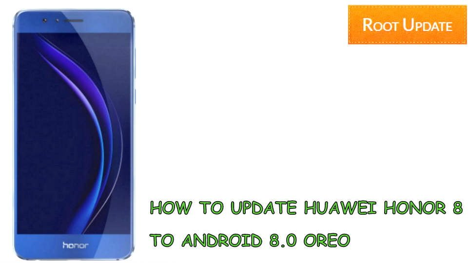 UPDATE HUAWEI HONOR 8 TO ANDROID 8.0 OREO