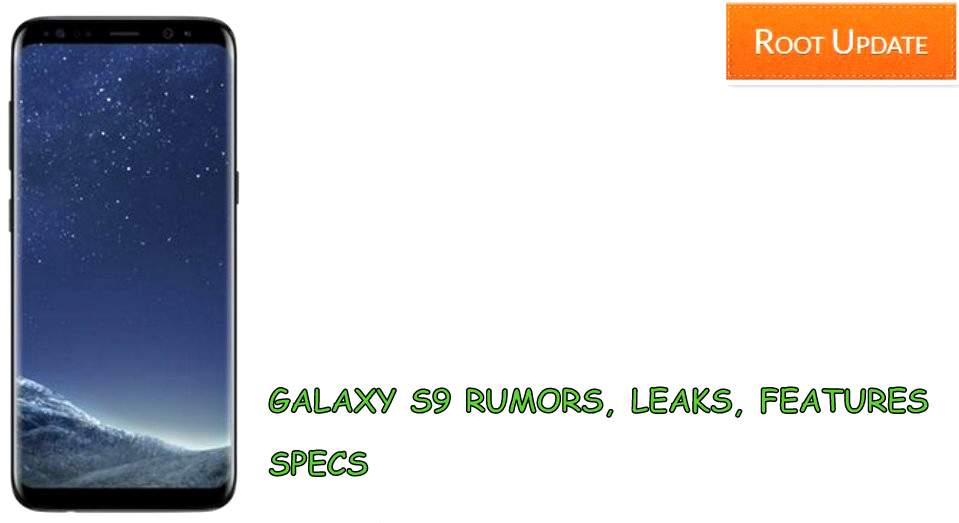 Galaxy S9 Rumors, Features, Release Date and price