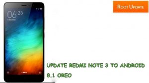 Update Redmi Note 3 to Android 8.1 oreo