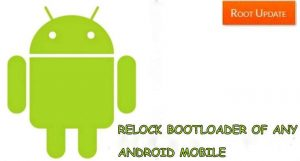 Relock Bootloader of any android Mobile