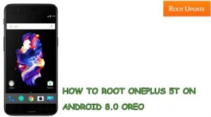 How to Root Oneplus 5t on Android 8.0 Oreo