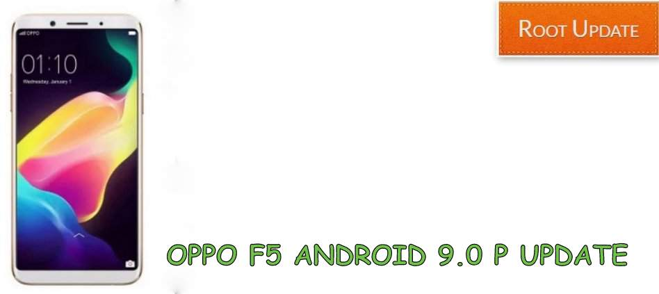 Oppo F5 Android 9.0 P Update List