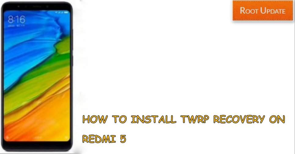Install TWRP recovery on Redmi 5