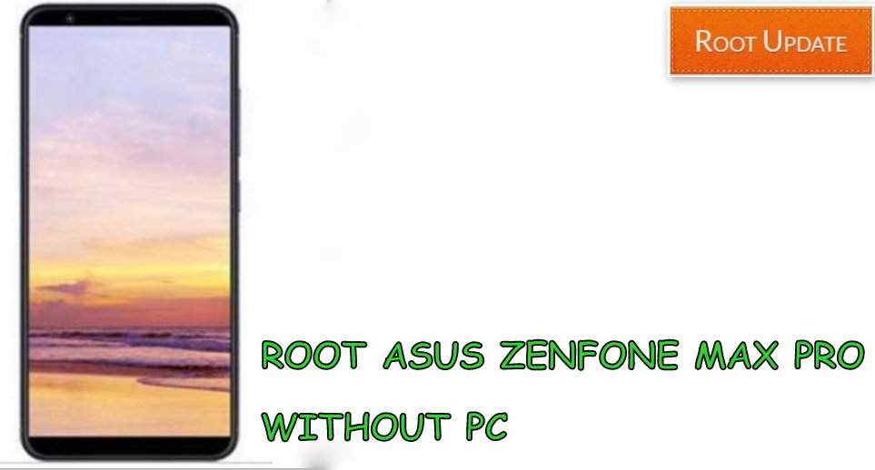 Root Asus Zenfone Max pro Without Pc