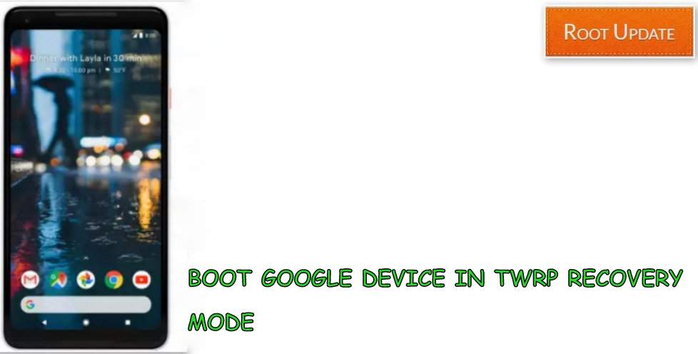 BOOT GOOGLE DEVICES IN TWRP MODE