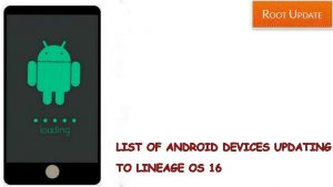 List of Devices Updating to Lineage os 16