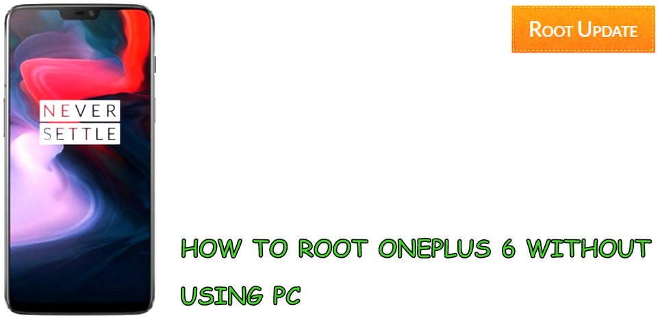 Root oneplus 6 without PC